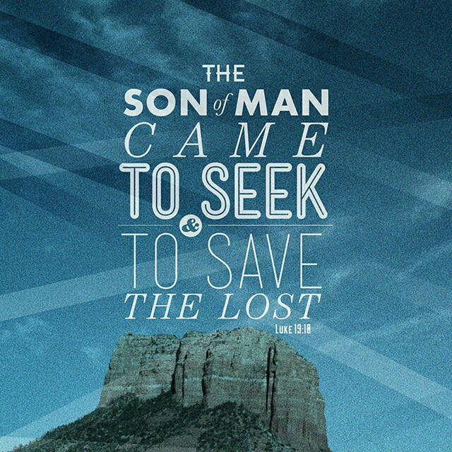 The Son of Man came to Seek and to Save the Lost - Luke 19:10