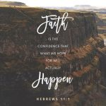 Faith is the confidence that what we hope for will actually happen | Hebrews 11:1