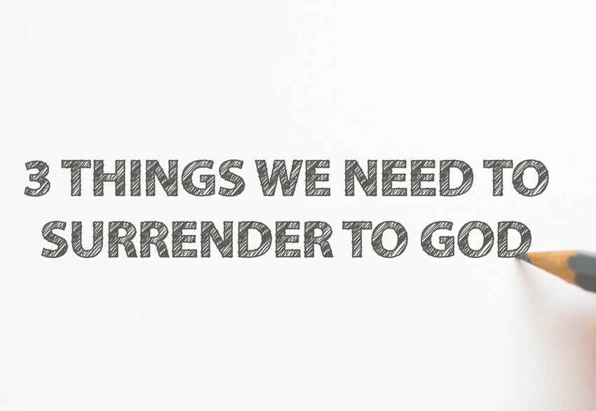 3-things-we-need-to-surrender-to-God