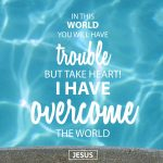 Facing Troubles? | Take Heart! I Have Overcome The World – John 16:33
