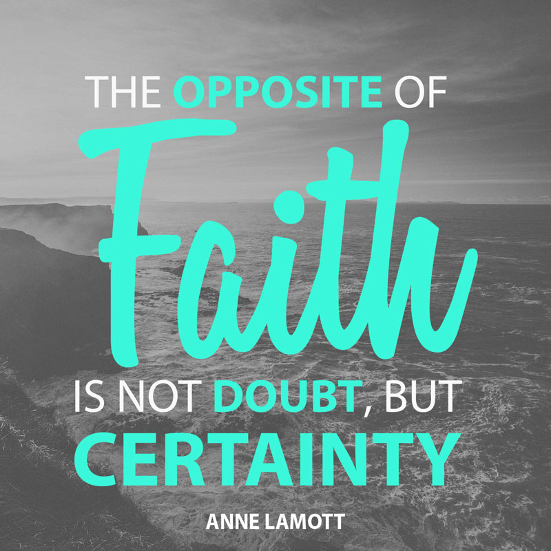 the-opposite-of-faith-is-not-doubt-but-certainty-anne-lamott
